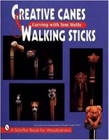 Creative Canes & Walking Sticks Carving with Tom Wolfe